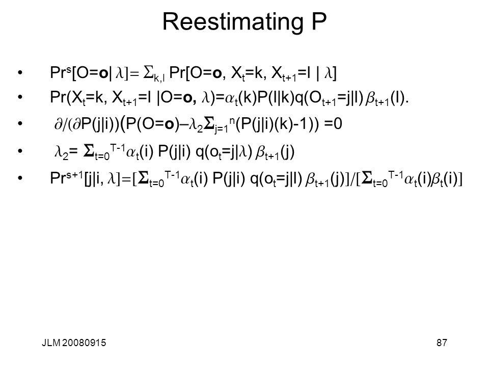 Reestimating P Prs[O=o| l]= Sk,l Pr[O=o, Xt=k, Xt+1=l | l]